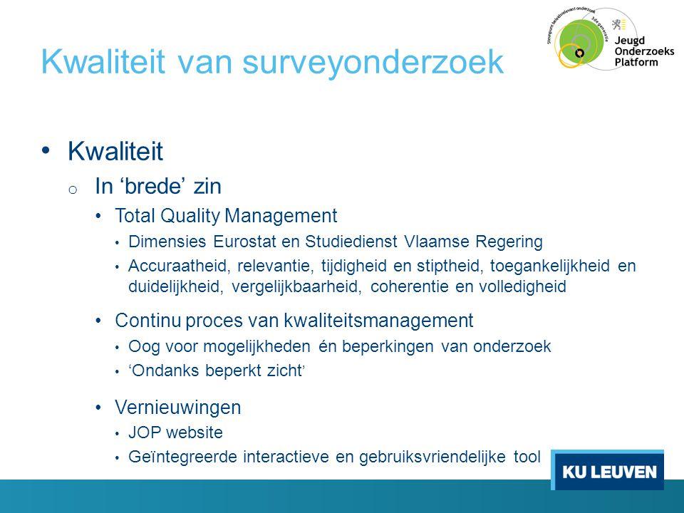 Kwaliteit van surveyonderzoek • Kwaliteit o In 'brede' zin •Total Quality Management • Dimensies Eurostat en Studiedienst Vlaamse Regering • Accuraath