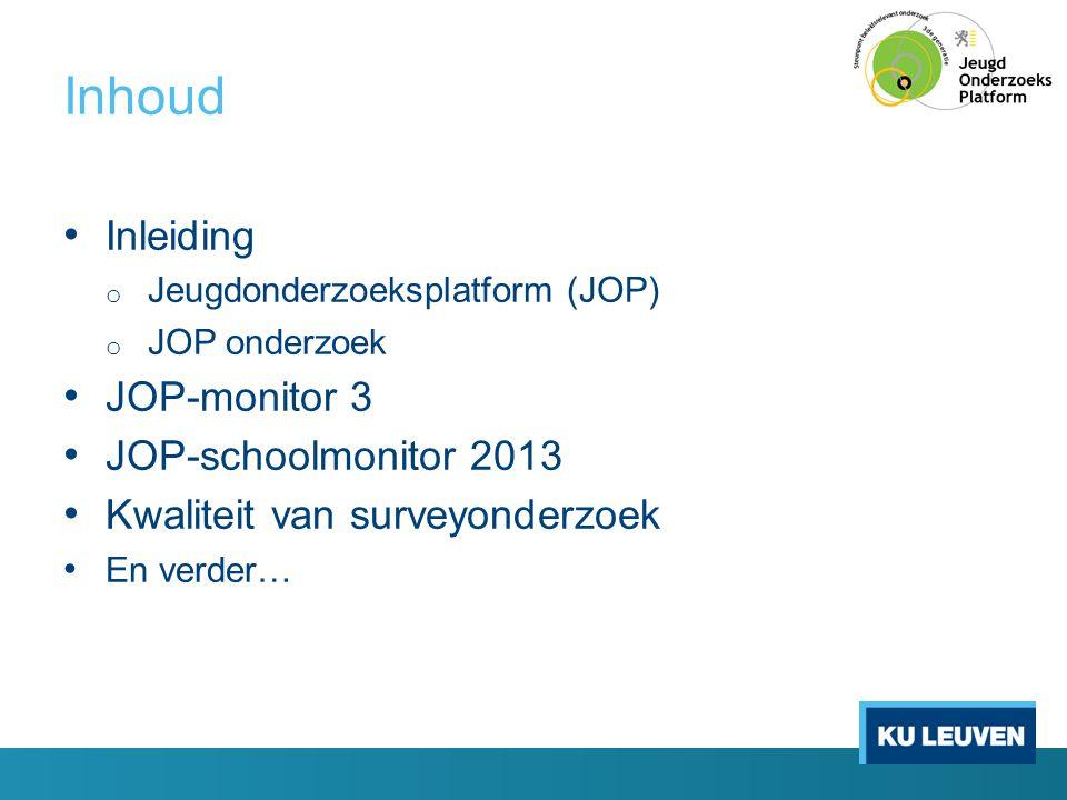 Inhoud • Inleiding o Jeugdonderzoeksplatform (JOP) o JOP onderzoek • JOP-monitor 3 • JOP-schoolmonitor 2013 • Kwaliteit van surveyonderzoek • En verde