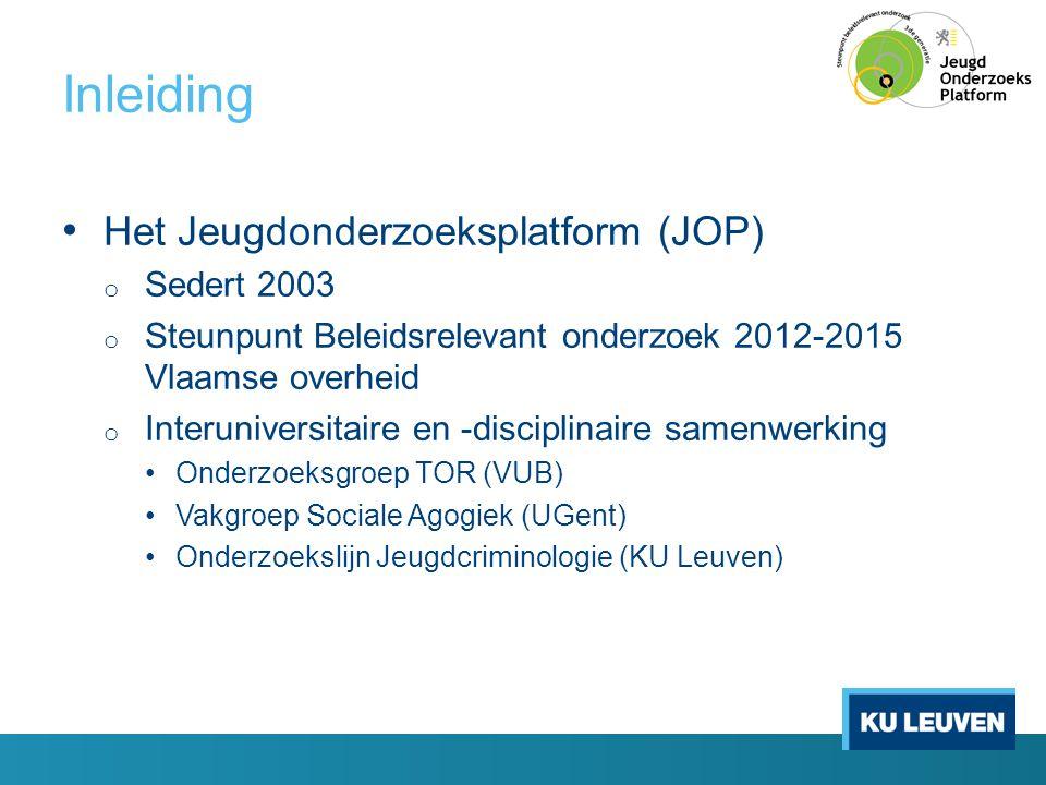 Inleiding • Het Jeugdonderzoeksplatform (JOP) o Sedert 2003 o Steunpunt Beleidsrelevant onderzoek 2012-2015 Vlaamse overheid o Interuniversitaire en -
