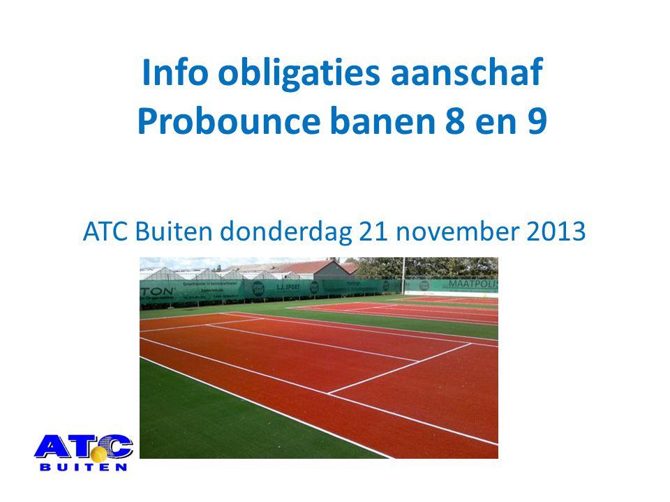 Info obligaties aanschaf Probounce banen 8 en 9 ATC Buiten donderdag 21 november 2013