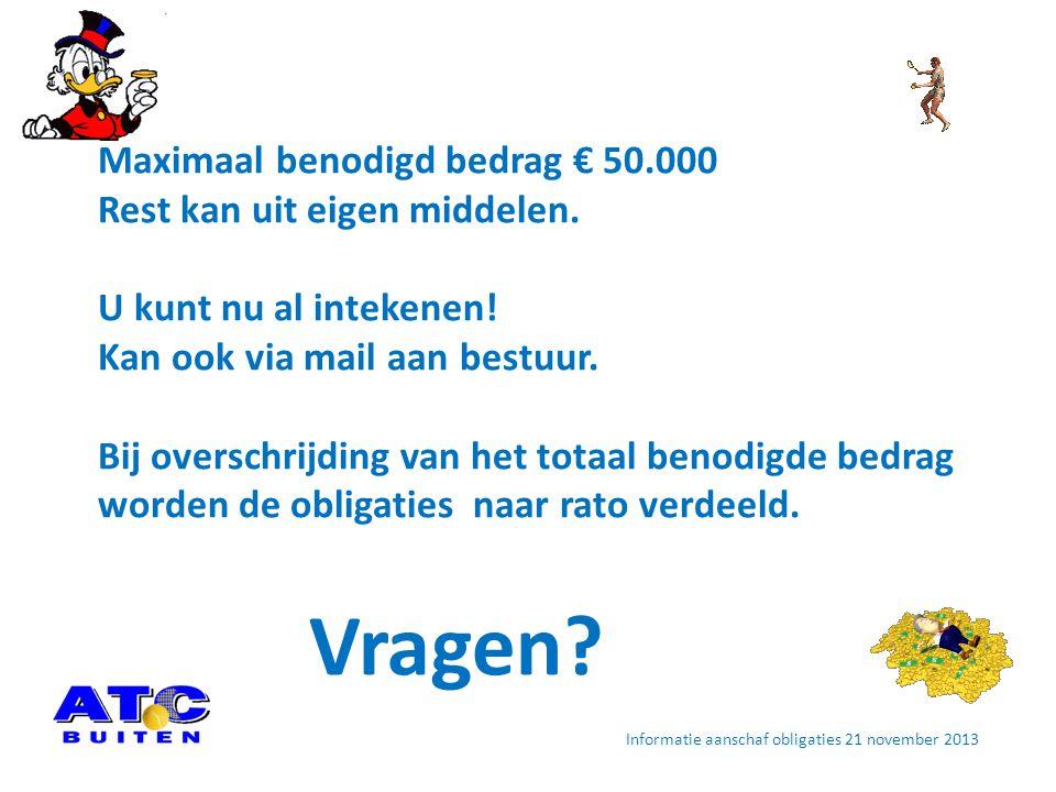 Maximaal benodigd bedrag € 50.000 Rest kan uit eigen middelen.
