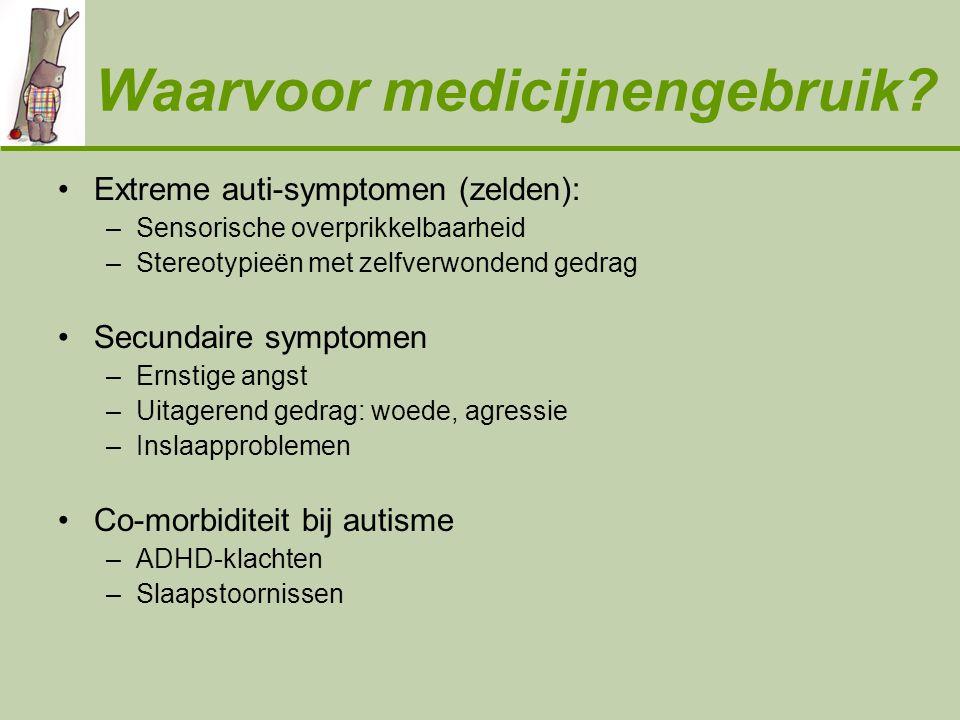 Waarvoor medicijnengebruik? •Extreme auti-symptomen (zelden): –Sensorische overprikkelbaarheid –Stereotypieën met zelfverwondend gedrag •Secundaire sy