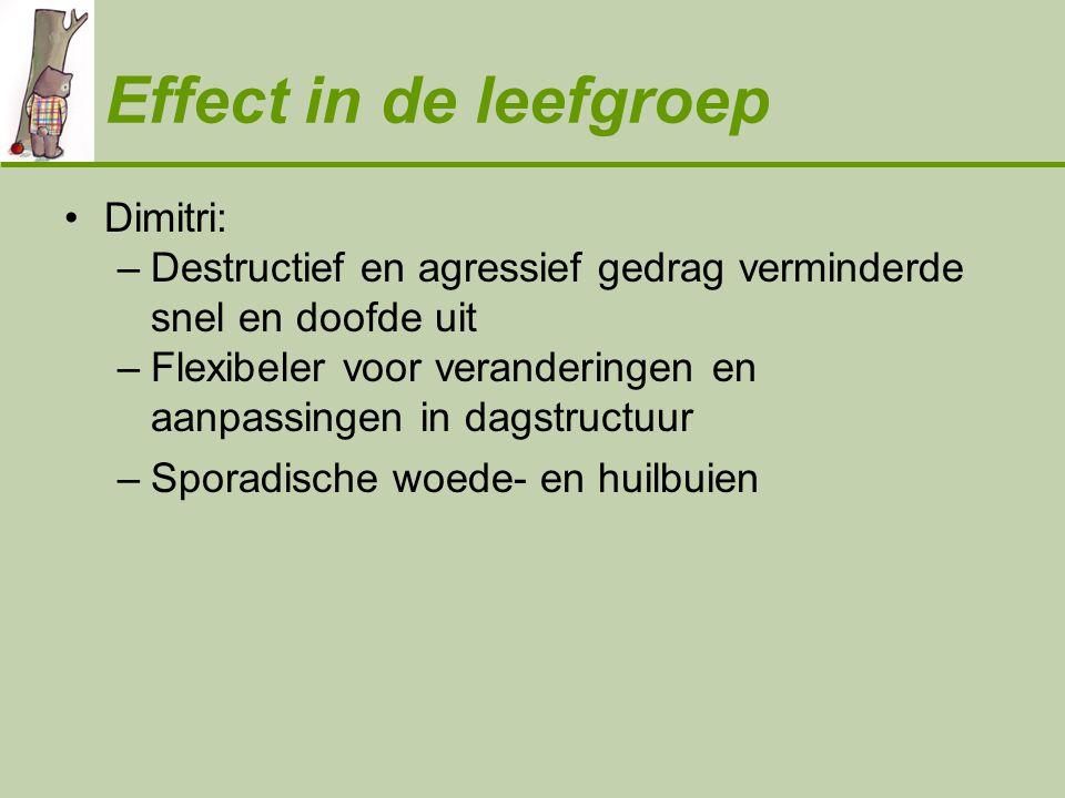 Effect in de leefgroep •Dimitri: –Destructief en agressief gedrag verminderde snel en doofde uit –Flexibeler voor veranderingen en aanpassingen in dag