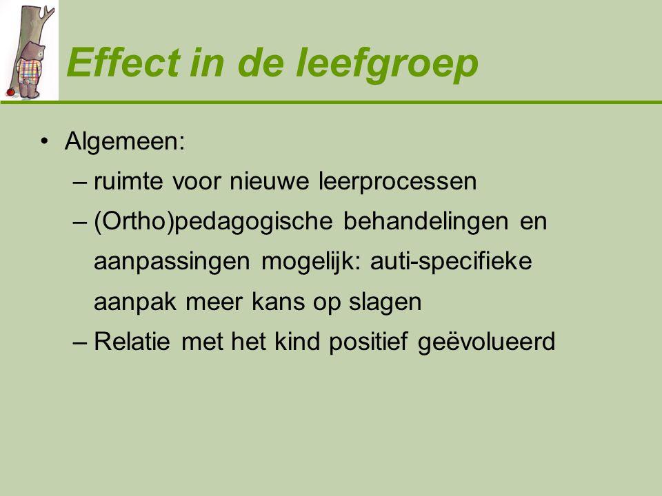Effect in de leefgroep •Algemeen: –ruimte voor nieuwe leerprocessen –(Ortho)pedagogische behandelingen en aanpassingen mogelijk: auti-specifieke aanpa
