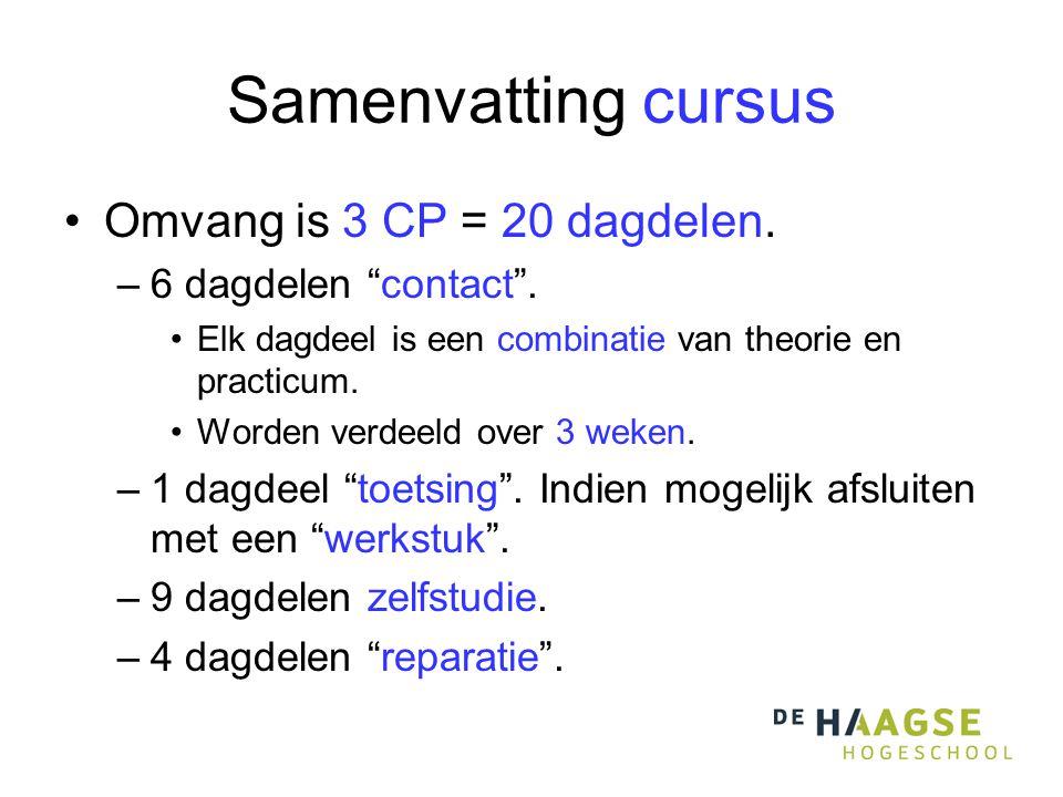 Samenvatting cursus •Omvang is 3 CP = 20 dagdelen.
