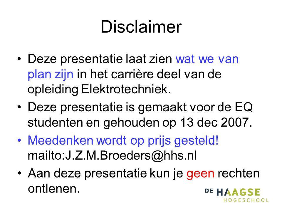 Disclaimer •Deze presentatie laat zien wat we van plan zijn in het carrière deel van de opleiding Elektrotechniek.