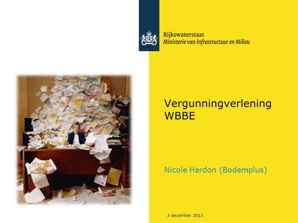 3 december 2013 Vergunningverlening WBBE Nicole Hardon (Bodemplus)