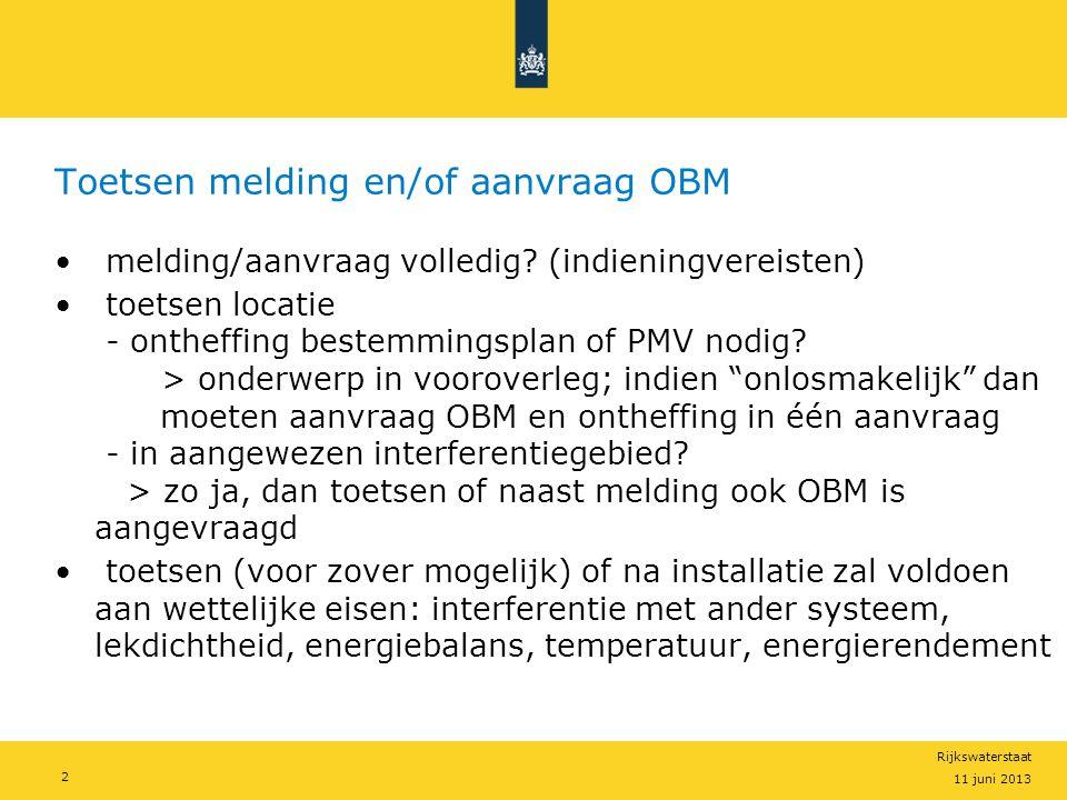11 juni 2013 Rijkswaterstaat 2 Toetsen melding en/of aanvraag OBM • melding/aanvraag volledig? (indieningvereisten) • toetsen locatie - ontheffing bes