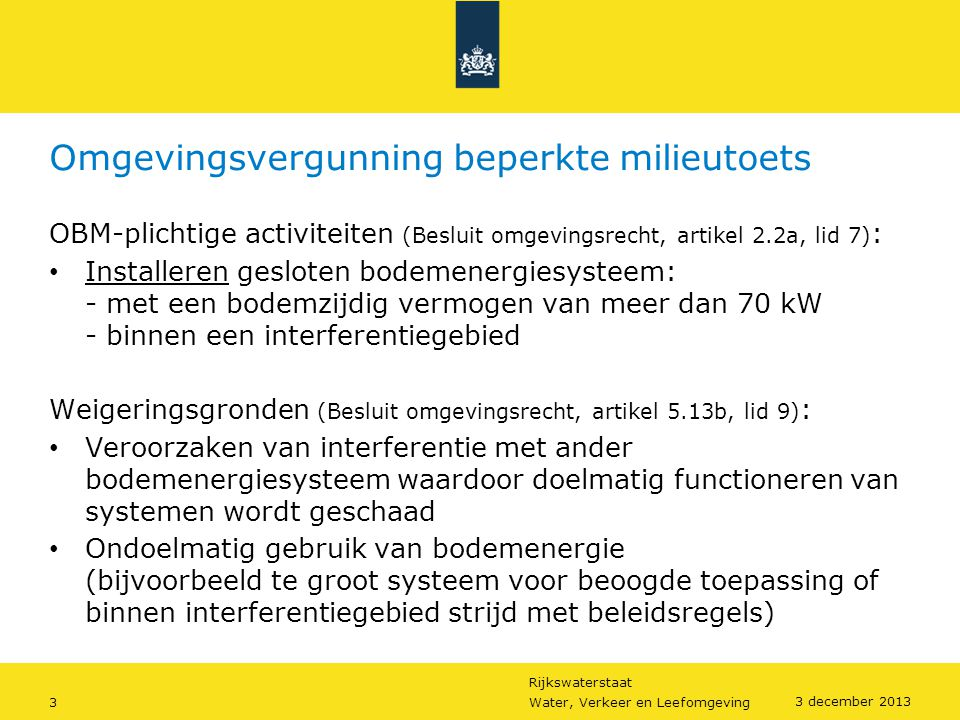Rijkswaterstaat 3Water, Verkeer en Leefomgeving 3 december 2013 Omgevingsvergunning beperkte milieutoets OBM-plichtige activiteiten (Besluit omgevings