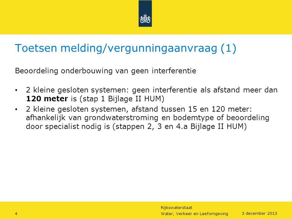 Rijkswaterstaat 4Water, Verkeer en Leefomgeving 3 december 2013 Toetsen melding/vergunningaanvraag (1) Beoordeling onderbouwing van geen interferentie