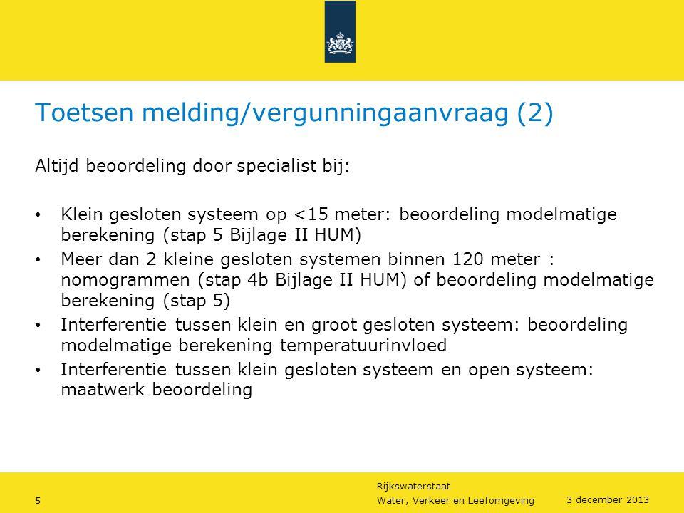 Rijkswaterstaat 5Water, Verkeer en Leefomgeving 3 december 2013 Toetsen melding/vergunningaanvraag (2) Altijd beoordeling door specialist bij: • Klein