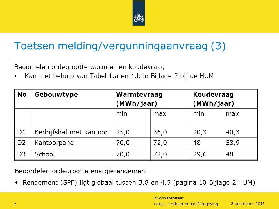 Rijkswaterstaat 6Water, Verkeer en Leefomgeving 3 december 2013 Toetsen melding/vergunningaanvraag (3) Beoordelen ordegrootte warmte- en koudevraag •