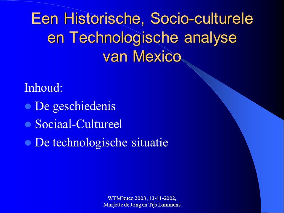 WTM buco 2003, 13-11-2002, Marjette de Jong en Tijs Lammens Geschiedenis van Mexico • De Olmeken (+/- 1500 v.C.) vredelievend hielden zich bezig met kunst, wetenschap en architectuur • De Maya's (+/- 300 n.C.) machtige beschaving hoog niveau kunst en wiskunde De belangrijkste Indiaanse beschavingen: • De Azteken (+/- 1300 n.C.) zeer oorlogszuchtig hoofdstad: Tenochtitlan brute heersers, veel belasting, mensenoffers