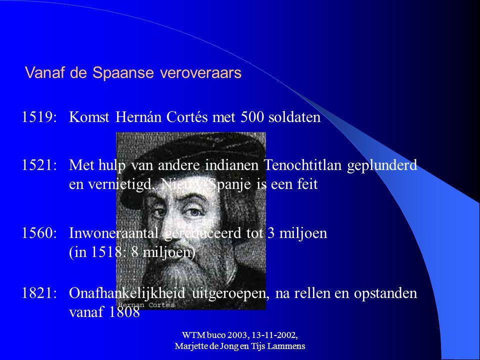 WTM buco 2003, 13-11-2002, Marjette de Jong en Tijs Lammens Vanaf de Spaanse veroveraars 1519:Komst Hernán Cortés met 500 soldaten 1521:Met hulp van a