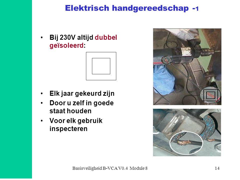 Basisveiligheid B-VCA V0.4 Module 814 Elektrisch handgereedschap - 1 •Bij 230V altijd dubbel geïsoleerd: •Elk jaar gekeurd zijn •Door u zelf in goede