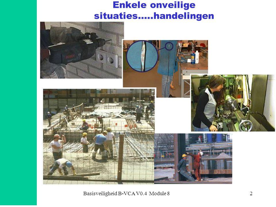 Basisveiligheid B-VCA V0.4 Module 83 Machines en gereedschappen (in Aw 'Arbeidsmiddelen') Aan het werken met arbeidsmiddelen zijn een aantal algemene risico's verbonden.