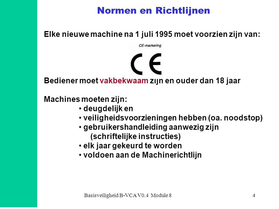 Basisveiligheid B-VCA V0.4 Module 84 Normen en Richtlijnen Elke nieuwe machine na 1 juli 1995 moet voorzien zijn van: Bediener moet vakbekwaam zijn en