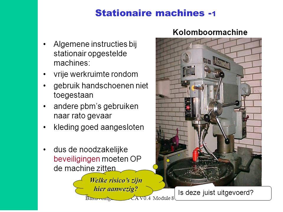 Basisveiligheid B-VCA V0.4 Module 86 Stationaire machines - 1 •Algemene instructies bij stationair opgestelde machines: •vrije werkruimte rondom •gebr