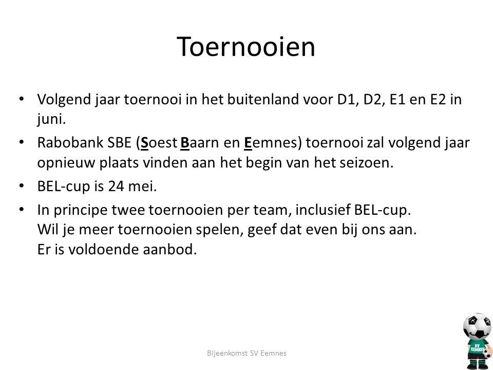 Toernooien • Volgend jaar toernooi in het buitenland voor D1, D2, E1 en E2 in juni. • Rabobank SBE (Soest Baarn en Eemnes) toernooi zal volgend jaar o