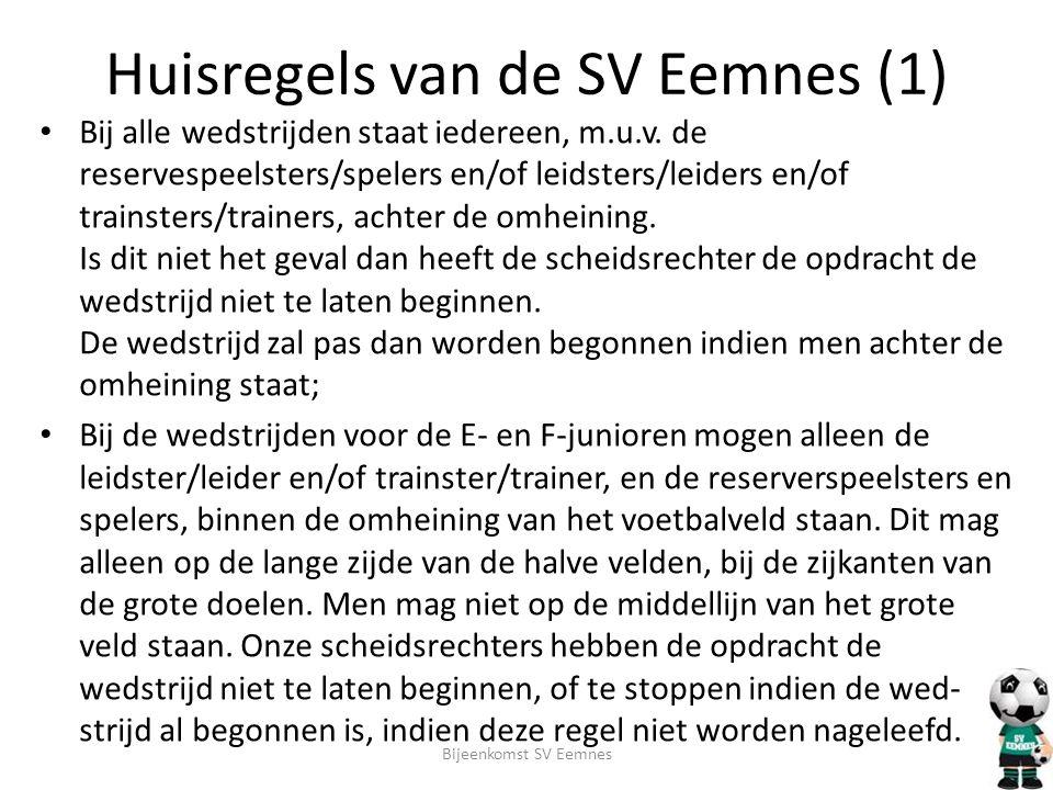 Huisregels van de SV Eemnes (1) • Bij alle wedstrijden staat iedereen, m.u.v. de reservespeelsters/spelers en/of leidsters/leiders en/of trainsters/tr