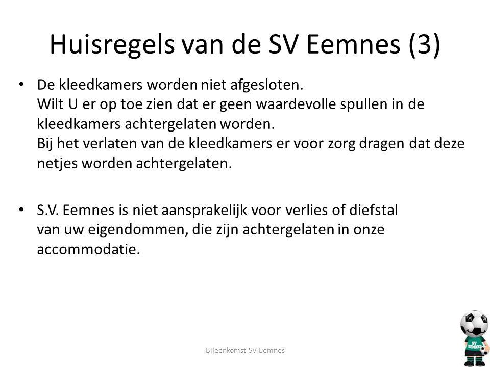 Huisregels van de SV Eemnes (3) • De kleedkamers worden niet afgesloten. Wilt U er op toe zien dat er geen waardevolle spullen in de kleedkamers achte
