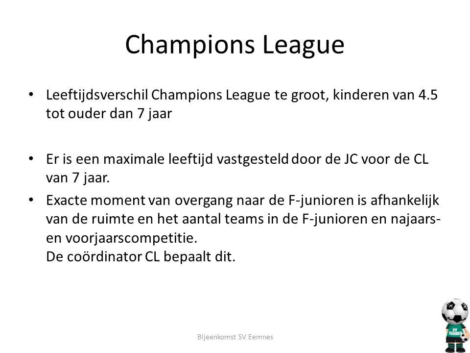 Champions League • Leeftijdsverschil Champions League te groot, kinderen van 4.5 tot ouder dan 7 jaar • Er is een maximale leeftijd vastgesteld door d