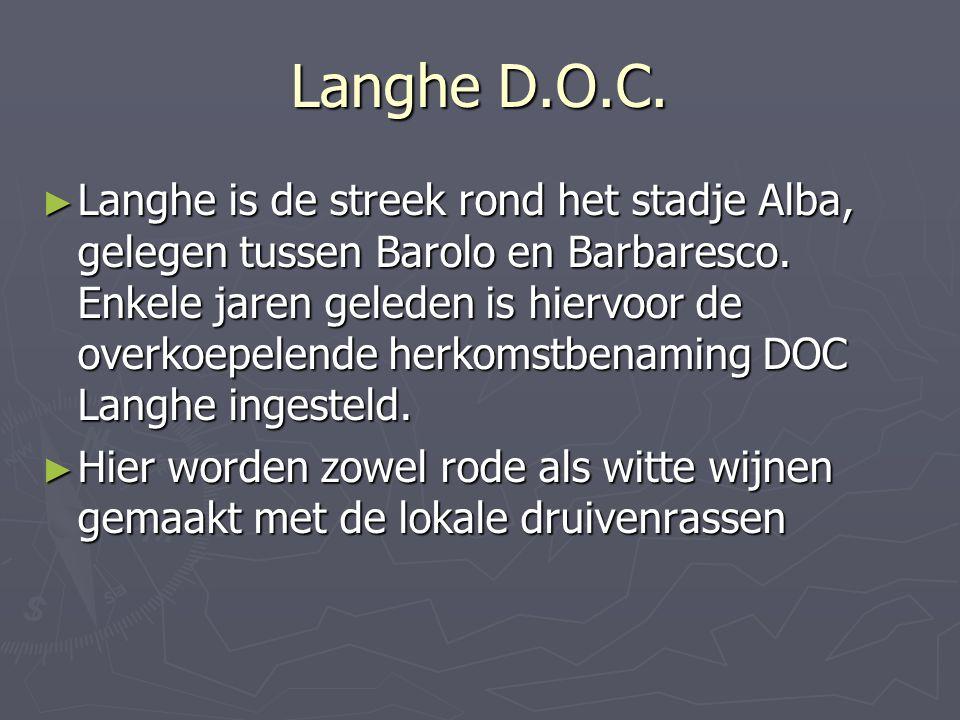 Langhe D.O.C. ► Langhe is de streek rond het stadje Alba, gelegen tussen Barolo en Barbaresco. Enkele jaren geleden is hiervoor de overkoepelende herk