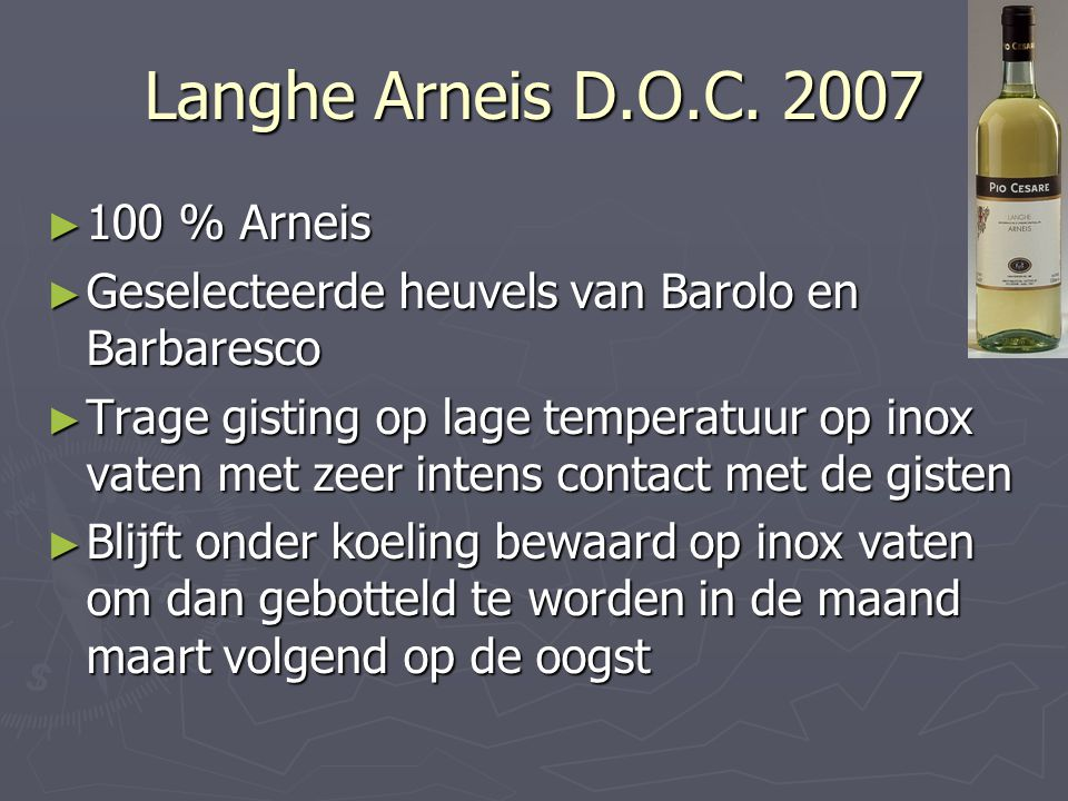 Langhe Arneis D.O.C. 2007 ► 100 % Arneis ► Geselecteerde heuvels van Barolo en Barbaresco ► Trage gisting op lage temperatuur op inox vaten met zeer i