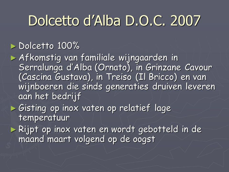 Dolcetto d'Alba D.O.C. 2007 ► Dolcetto 100% ► Afkomstig van familiale wijngaarden in Serralunga d'Alba (Ornato), in Grinzane Cavour (Cascina Gustava),
