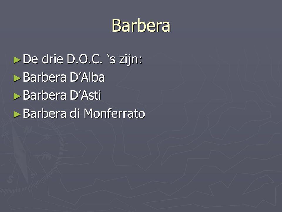 Barbera ► De drie D.O.C. 's zijn: ► Barbera D'Alba ► Barbera D'Asti ► Barbera di Monferrato