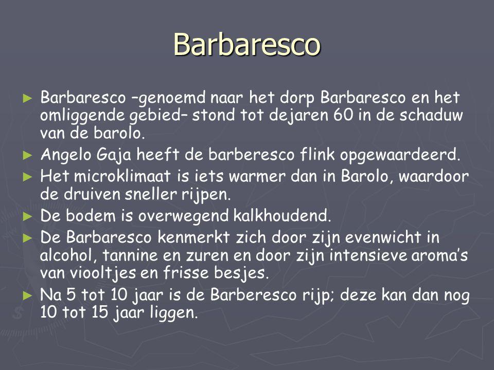 Barbaresco ► ► Barbaresco –genoemd naar het dorp Barbaresco en het omliggende gebied– stond tot dejaren 60 in de schaduw van de barolo. ► ► Angelo Gaj