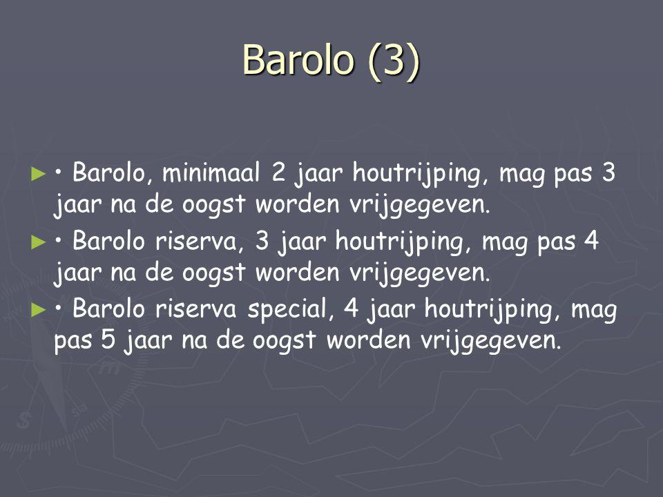 Barolo (3) ► ► • Barolo, minimaal 2 jaar houtrijping, mag pas 3 jaar na de oogst worden vrijgegeven. ► ► • Barolo riserva, 3 jaar houtrijping, mag pas