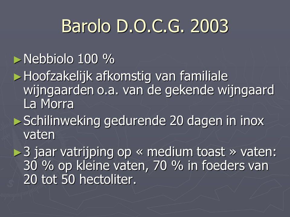Barolo D.O.C.G. 2003 ► Nebbiolo 100 % ► Hoofzakelijk afkomstig van familiale wijngaarden o.a. van de gekende wijngaard La Morra ► Schilinweking gedure
