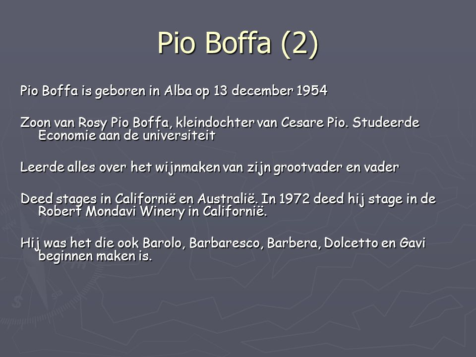 Pio Boffa (2) Pio Boffa is geboren in Alba op 13 december 1954 Zoon van Rosy Pio Boffa, kleindochter van Cesare Pio. Studeerde Economie aan de univers