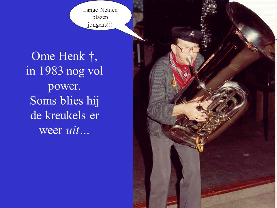 Ome Henk †, in 1983 nog vol power.