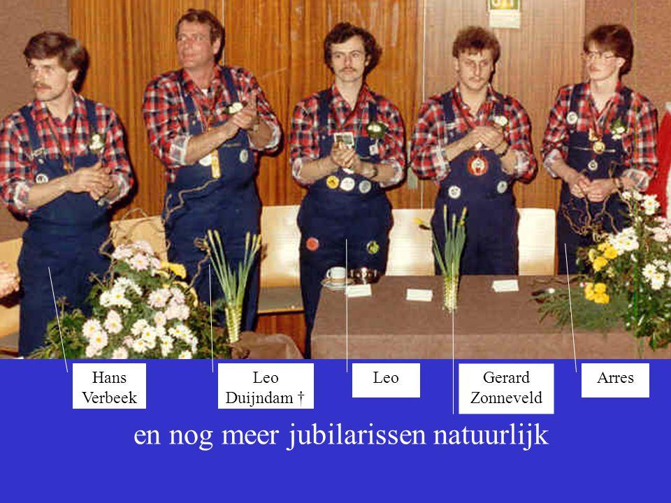 en nog meer jubilarissen natuurlijk Arres Gerard Zonneveld Leo Leo Duijndam † Hans Verbeek