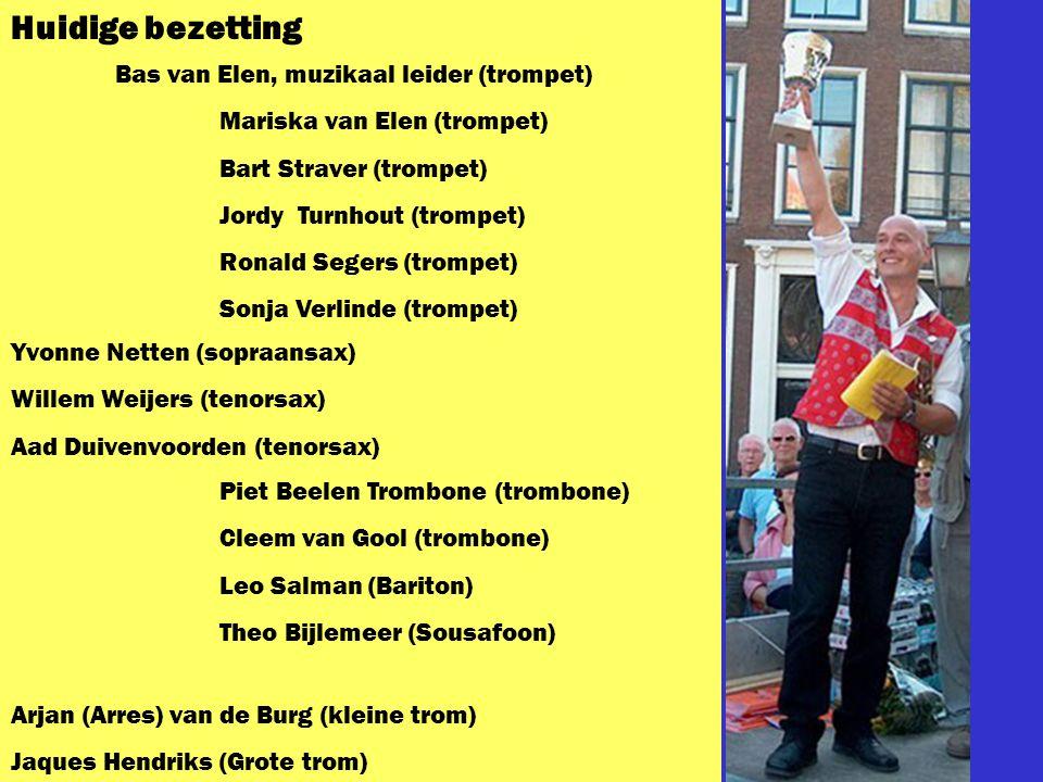 Huidige bezetting Bas van Elen, muzikaal leider (trompet) Mariska van Elen (trompet) Bart Straver (trompet) Jordy Turnhout (trompet) Ronald Segers (trompet) Sonja Verlinde (trompet) Yvonne Netten (sopraansax) Willem Weijers (tenorsax) Aad Duivenvoorden (tenorsax) Piet Beelen Trombone (trombone) Cleem van Gool (trombone) Leo Salman (Bariton) Theo Bijlemeer (Sousafoon) Arjan (Arres) van de Burg (kleine trom) Jaques Hendriks (Grote trom)