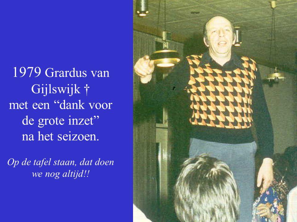 1979 Grardus van Gijlswijk † met een dank voor de grote inzet na het seizoen.