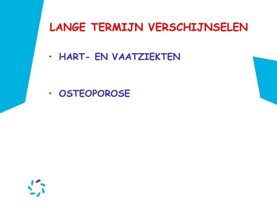 LANGE TERMIJN VERSCHIJNSELEN •HART- EN VAATZIEKTEN •OSTEOPOROSE