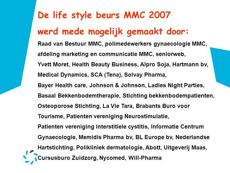 De life style beurs MMC 2007 werd mede mogelijk gemaakt door: Raad van Bestuur MMC, polimedewerkers gynaecologie MMC, afdeling marketing en communicat