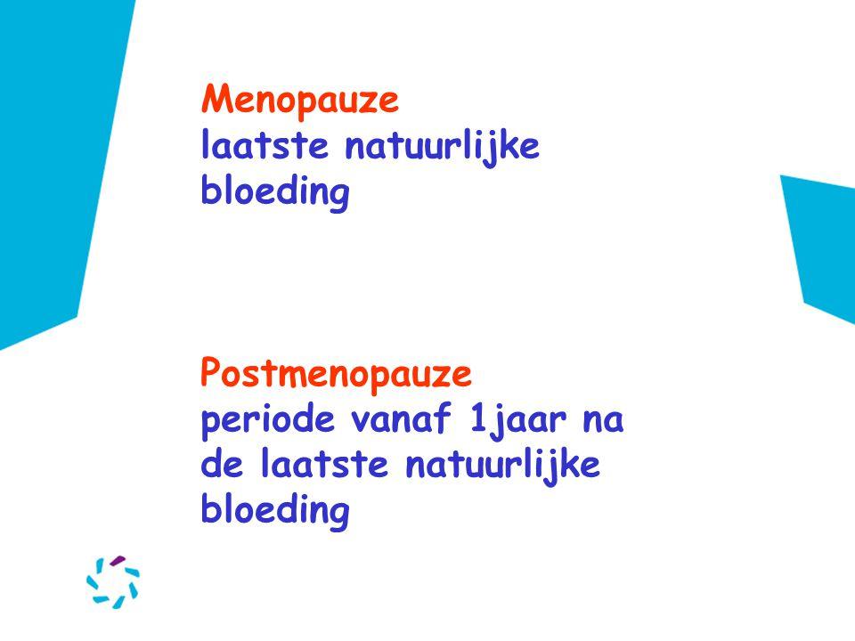 Menopauze laatste natuurlijke bloeding Postmenopauze periode vanaf 1jaar na de laatste natuurlijke bloeding