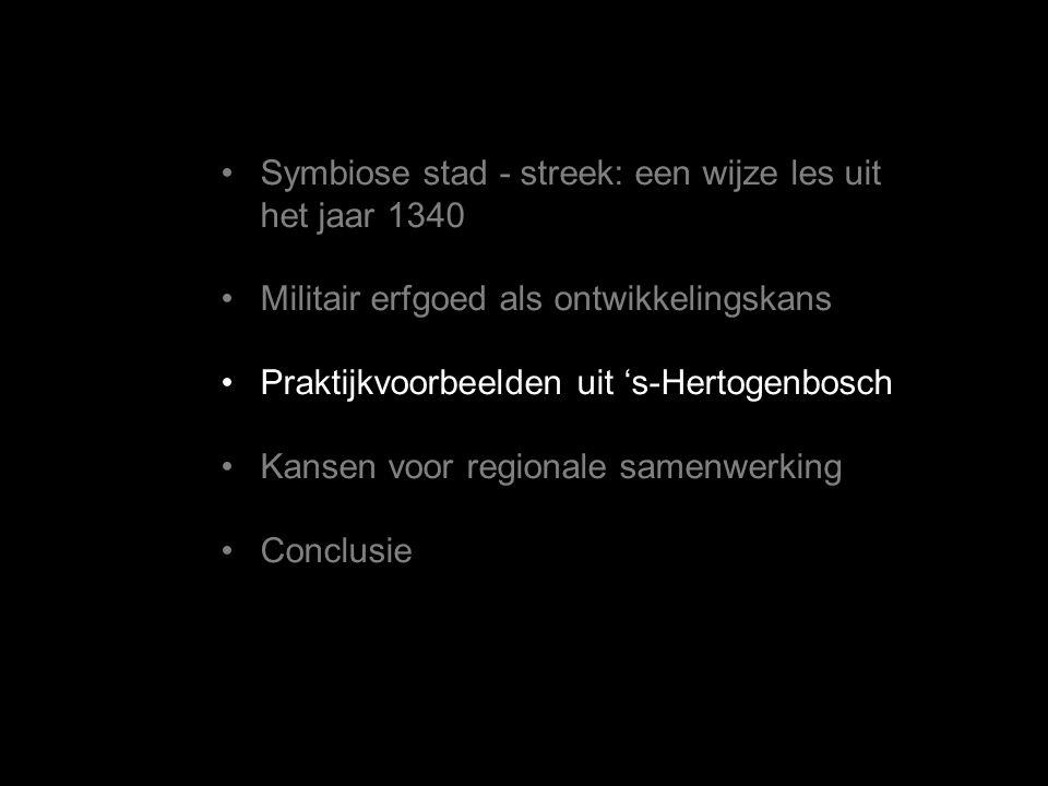 •Symbiose stad - streek: een wijze les uit het jaar 1340 •Militair erfgoed als ontwikkelingskans •Praktijkvoorbeelden uit 's-Hertogenbosch •Kansen voor regionale samenwerking •Conclusie