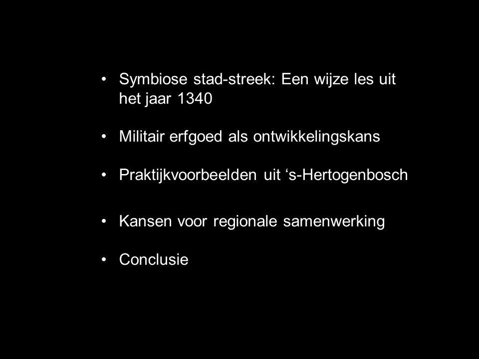•Symbiose stad-streek: Een wijze les uit het jaar 1340 •Militair erfgoed als ontwikkelingskans •Praktijkvoorbeelden uit 's-Hertogenbosch •Kansen voor regionale samenwerking •Conclusie