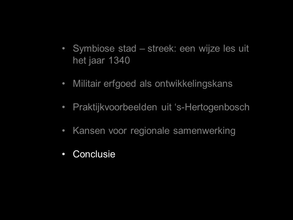 •Symbiose stad – streek: een wijze les uit het jaar 1340 •Militair erfgoed als ontwikkelingskans •Praktijkvoorbeelden uit 's-Hertogenbosch •Kansen voor regionale samenwerking •Conclusie