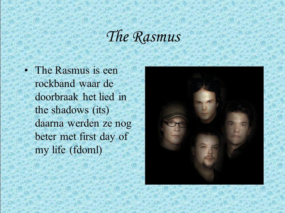 The Rasmus •The Rasmus is een rockband waar de doorbraak het lied in the shadows (its) daarna werden ze nog beter met first day of my life (fdoml)