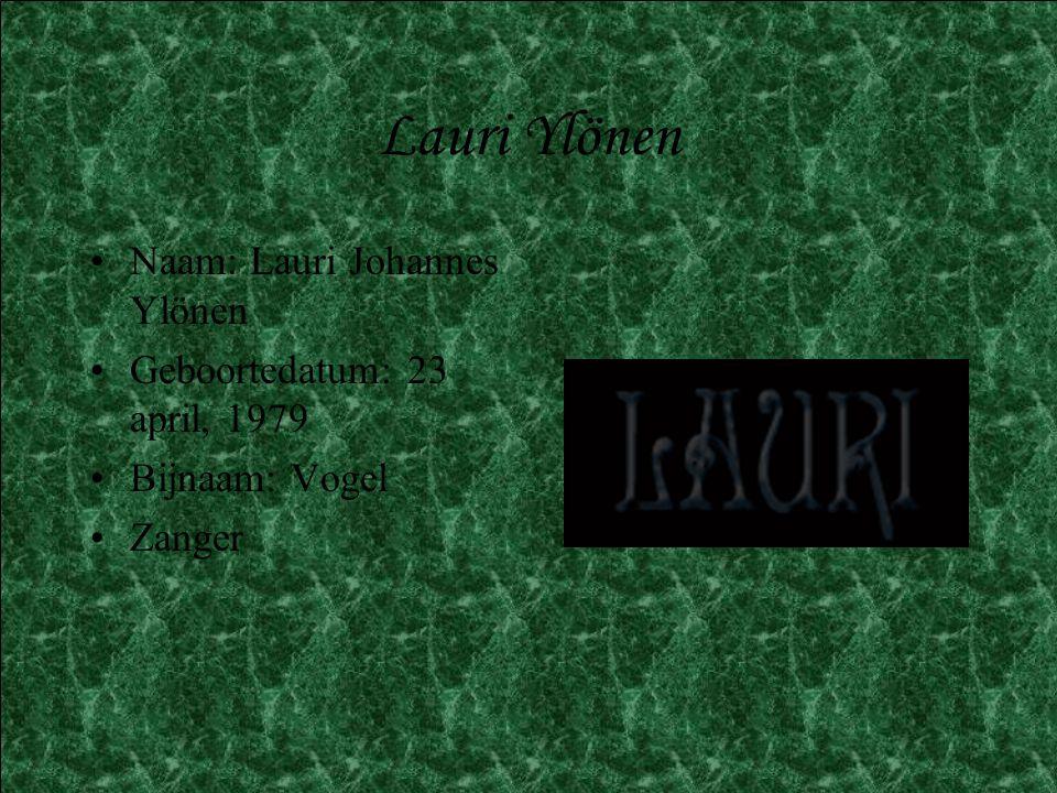 Lauri Ylönen •Naam: Lauri Johannes Ylönen •Geboortedatum: 23 april, 1979 •Bijnaam: Vogel •Zanger