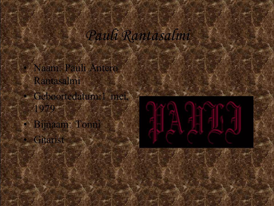 Pauli Rantasalmi •Naam: Pauli Antero Rantasalmi •Geboortedatum:1 mei, 1979 •Bijnaam: Tonni •Gitarist