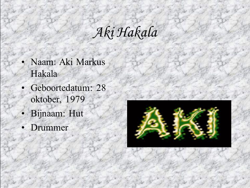 Aki Hakala •Naam: Aki Markus Hakala •Geboortedatum: 28 oktober, 1979 •Bijnaam: Hut •Drummer