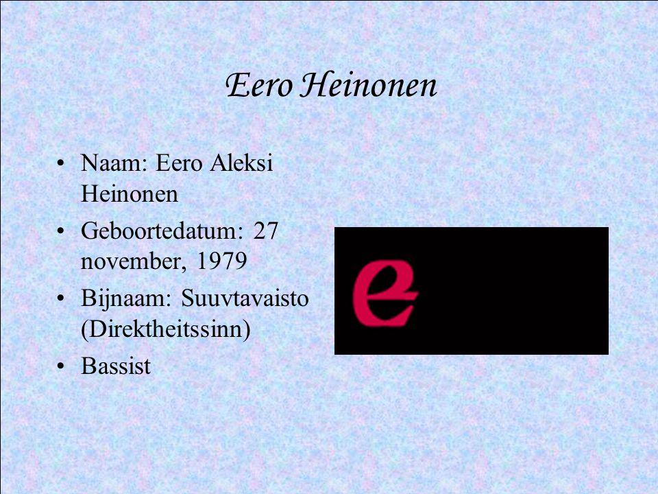 Eero Heinonen •Naam: Eero Aleksi Heinonen •Geboortedatum: 27 november, 1979 •Bijnaam: Suuvtavaisto (Direktheitssinn) •Bassist