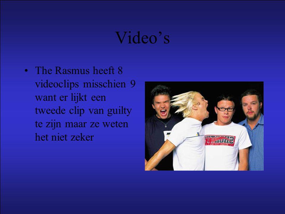 Video's •The Rasmus heeft 8 videoclips misschien 9 want er lijkt een tweede clip van guilty te zijn maar ze weten het niet zeker